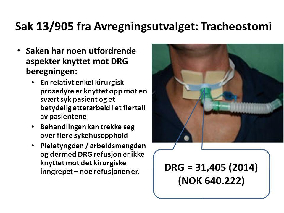 Sak 13/905 fra Avregningsutvalget: Tracheostomi • Saken har noen utfordrende aspekter knyttet mot DRG beregningen: • En relativt enkel kirurgisk prose