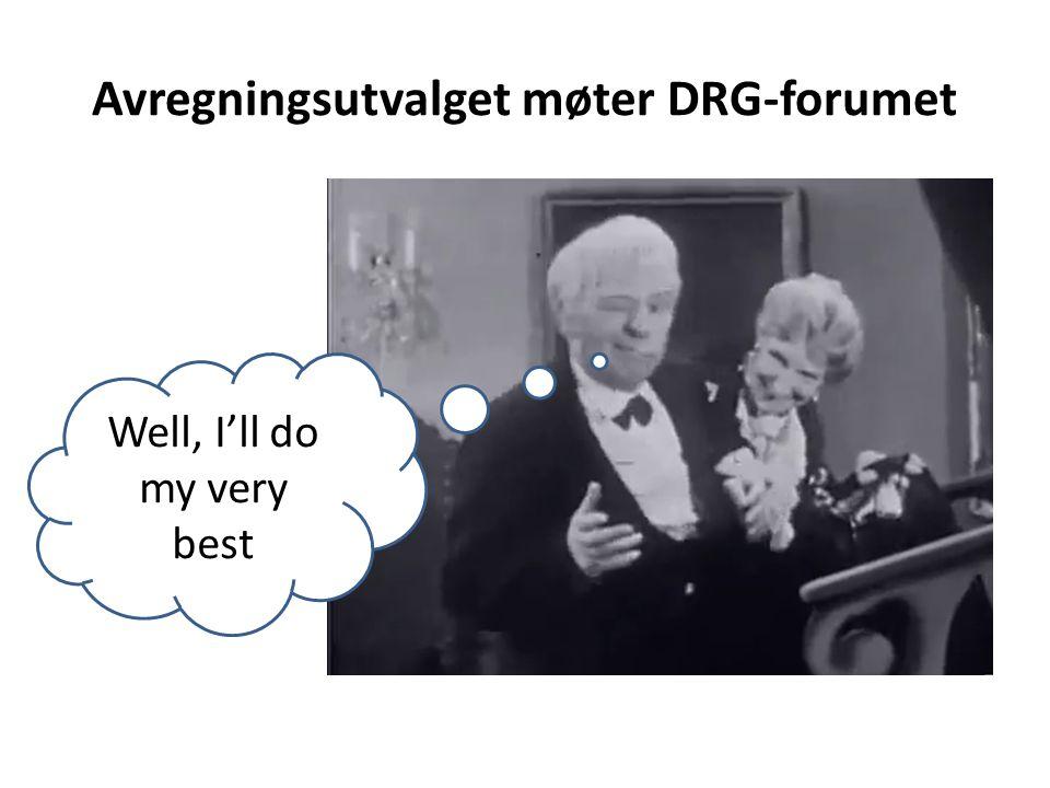 Avregningsutvalget møter DRG-forumet Well, I'll do my very best