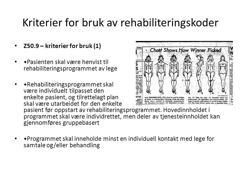 Kriterier for bruk av rehabiliteringskoder • Z50.9 – kriterier for bruk (1) • •Pasienten skal være henvist til rehabiliteringsprogrammet av lege • •Re