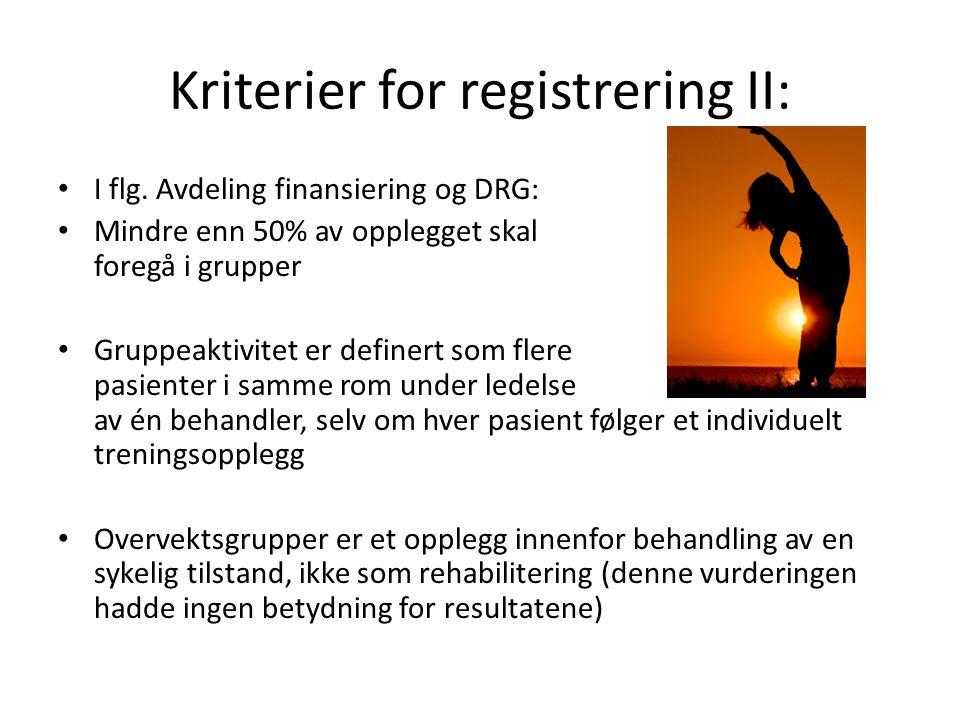 Kriterier for registrering II: • I flg. Avdeling finansiering og DRG: • Mindre enn 50% av opplegget skal foregå i grupper • Gruppeaktivitet er definer