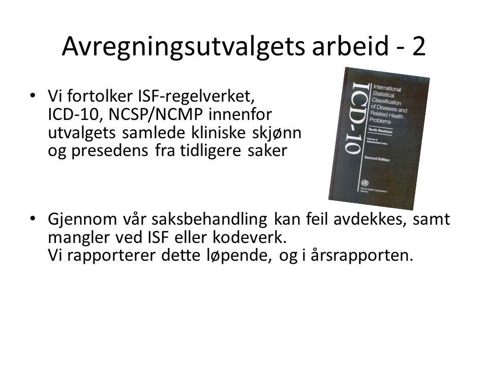 Avregningsutvalgets arbeid - 2 • Vi fortolker ISF-regelverket, ICD-10, NCSP/NCMP innenfor utvalgets samlede kliniske skjønn og presedens fra tidligere