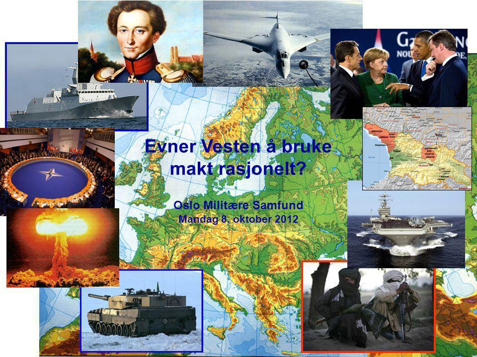 Evner Vesten å bruke makt rasjonelt Oslo Militære Samfund Mandag 8. oktober 2012