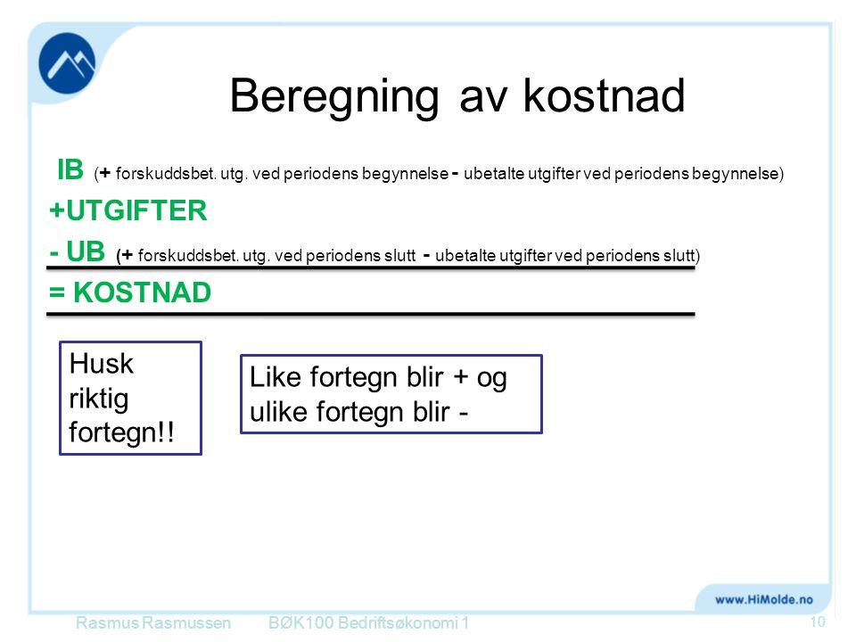 Beregning av kostnad IB ( + forskuddsbet. utg. ved periodens begynnelse - ubetalte utgifter ved periodens begynnelse) +UTGIFTER - UB ( + forskuddsbet.