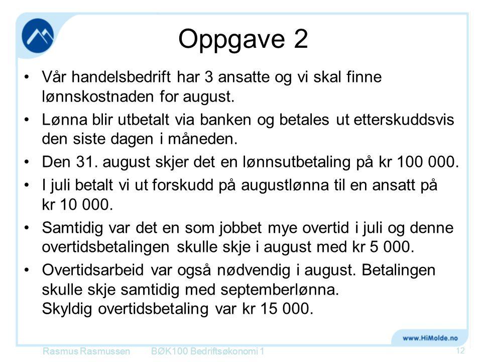 Oppgave 2 •Vår handelsbedrift har 3 ansatte og vi skal finne lønnskostnaden for august. •Lønna blir utbetalt via banken og betales ut etterskuddsvis d