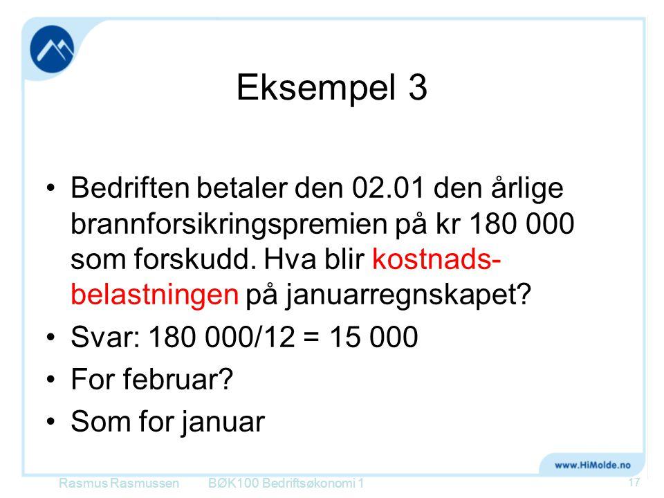 Eksempel 3 •Bedriften betaler den 02.01 den årlige brannforsikringspremien på kr 180 000 som forskudd. Hva blir kostnads- belastningen på januarregnsk