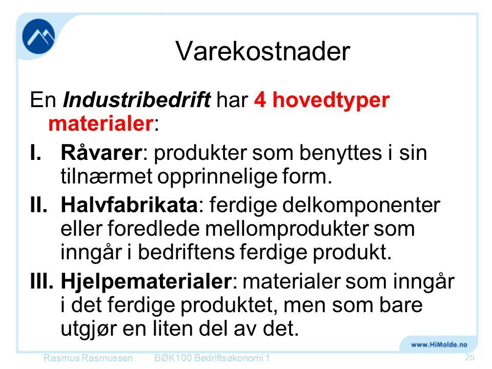 Varekostnader En Industribedrift har 4 hovedtyper materialer: I.Råvarer: produkter som benyttes i sin tilnærmet opprinnelige form. II.Halvfabrikata: f
