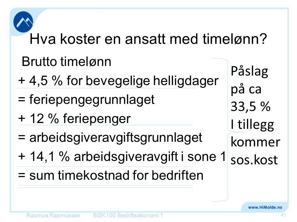 Hva koster en ansatt med timelønn? Brutto timelønn + 4,5 % for bevegelige helligdager = feriepengegrunnlaget + 12 % feriepenger = arbeidsgiveravgiftsg