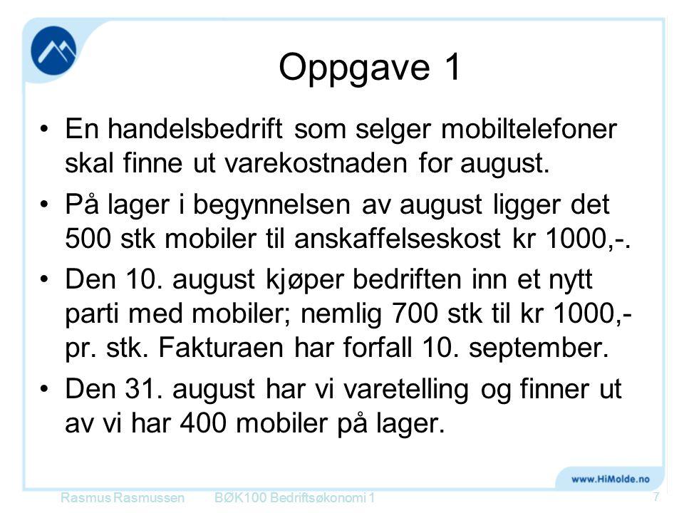 Løsning oppgave 1 IB 500 stk * 1000 kr = 500 000 kr + Anskaffelse700 stk * 1000 kr = 700 000 kr -UB400 stk * 1000 kr = 400 000 kr = Varekostnad (800 stk) 800 000 kr Bedriften har altså forbrukt 800 stk mobiler i august.