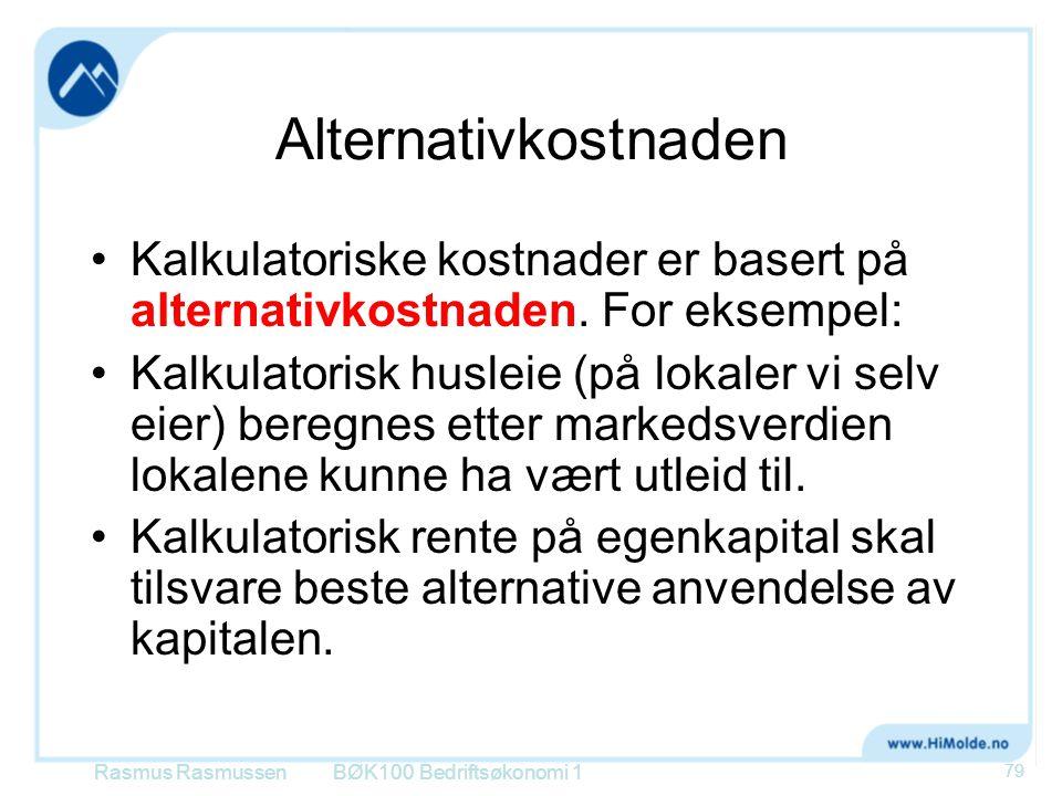 Alternativkostnaden •Kalkulatoriske kostnader er basert på alternativkostnaden. For eksempel: •Kalkulatorisk husleie (på lokaler vi selv eier) beregne