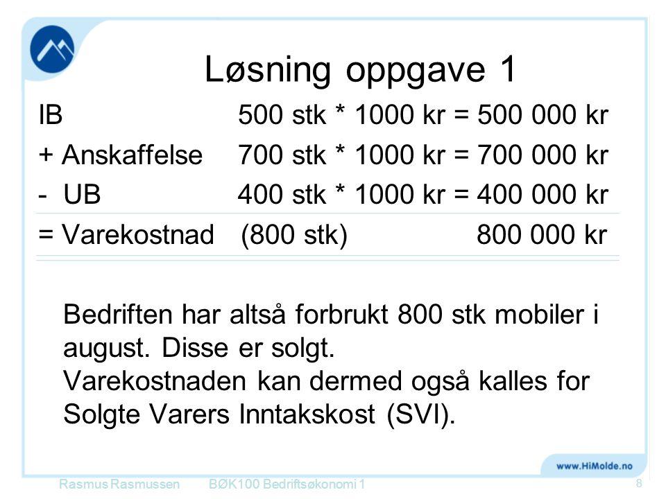 Løsning oppgave 1 IB 500 stk * 1000 kr = 500 000 kr + Anskaffelse700 stk * 1000 kr = 700 000 kr -UB400 stk * 1000 kr = 400 000 kr = Varekostnad (800 s