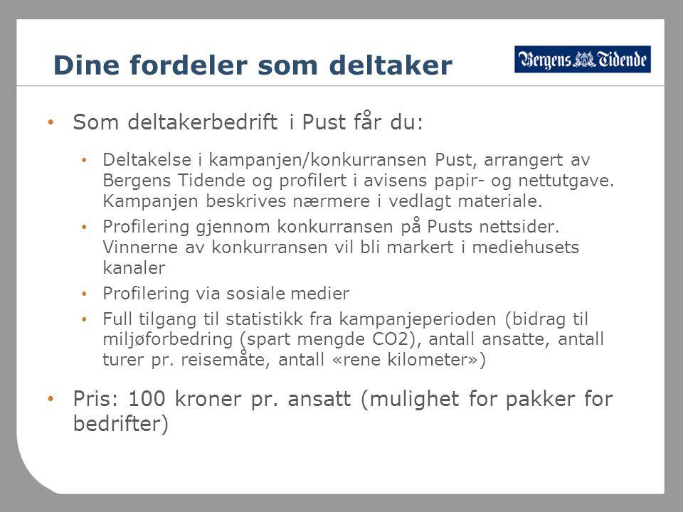 Dine fordeler som deltaker • Som deltakerbedrift i Pust får du: • Deltakelse i kampanjen/konkurransen Pust, arrangert av Bergens Tidende og profilert i avisens papir- og nettutgave.