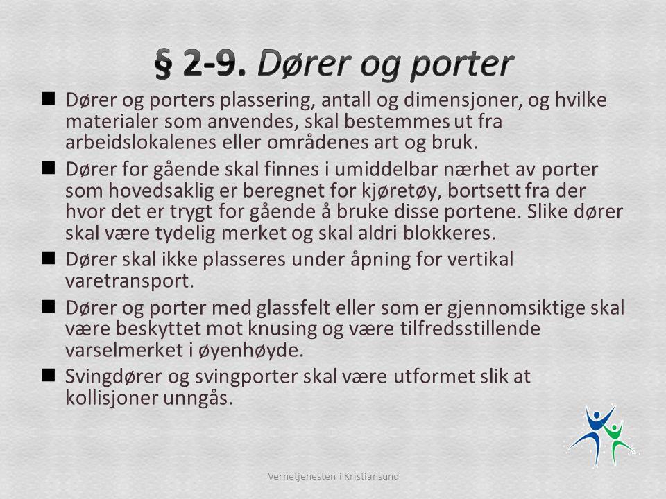  Dører og porters plassering, antall og dimensjoner, og hvilke materialer som anvendes, skal bestemmes ut fra arbeidslokalenes eller områdenes art og