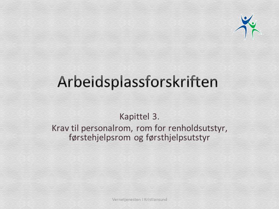 Kapittel 3. Krav til personalrom, rom for renholdsutstyr, førstehjelpsrom og førsthjelpsutstyr Vernetjenesten i Kristiansund