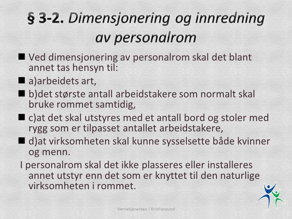  Ved dimensjonering av personalrom skal det blant annet tas hensyn til:  a)arbeidets art,  b)det største antall arbeidstakere som normalt skal bruk