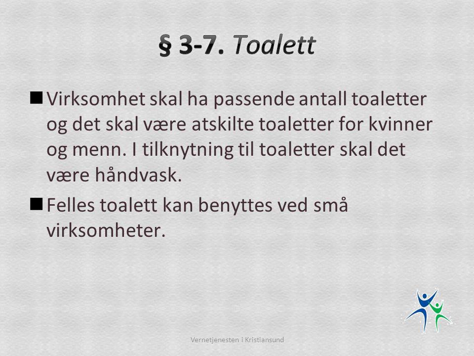  Virksomhet skal ha passende antall toaletter og det skal være atskilte toaletter for kvinner og menn. I tilknytning til toaletter skal det være hånd