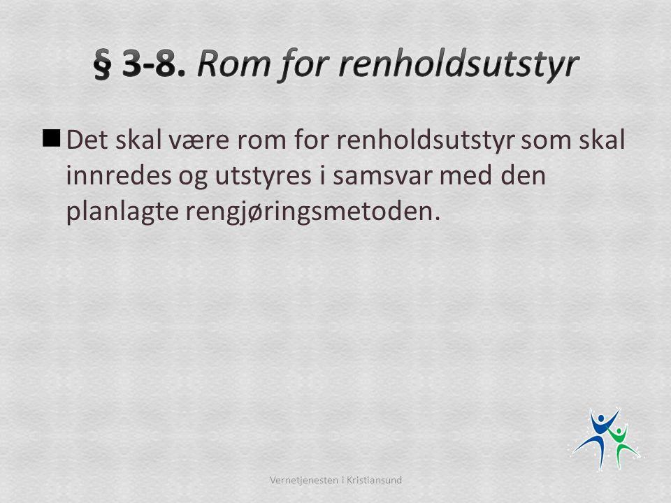  Det skal være rom for renholdsutstyr som skal innredes og utstyres i samsvar med den planlagte rengjøringsmetoden. Vernetjenesten i Kristiansund