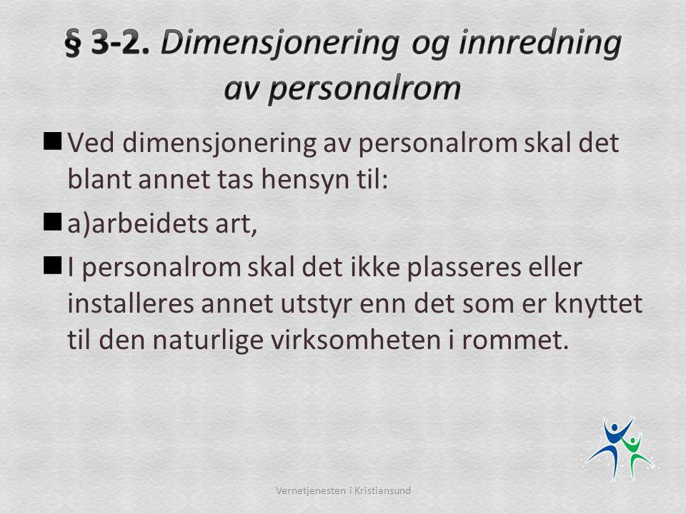  Ved dimensjonering av personalrom skal det blant annet tas hensyn til:  a)arbeidets art,  I personalrom skal det ikke plasseres eller installeres