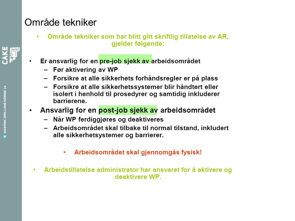 Område tekniker •Område tekniker som har blitt gitt skriftlig tillatelse av AR, gjelder følgende: •Er ansvarlig for en pre-job sjekk av arbeidsområdet