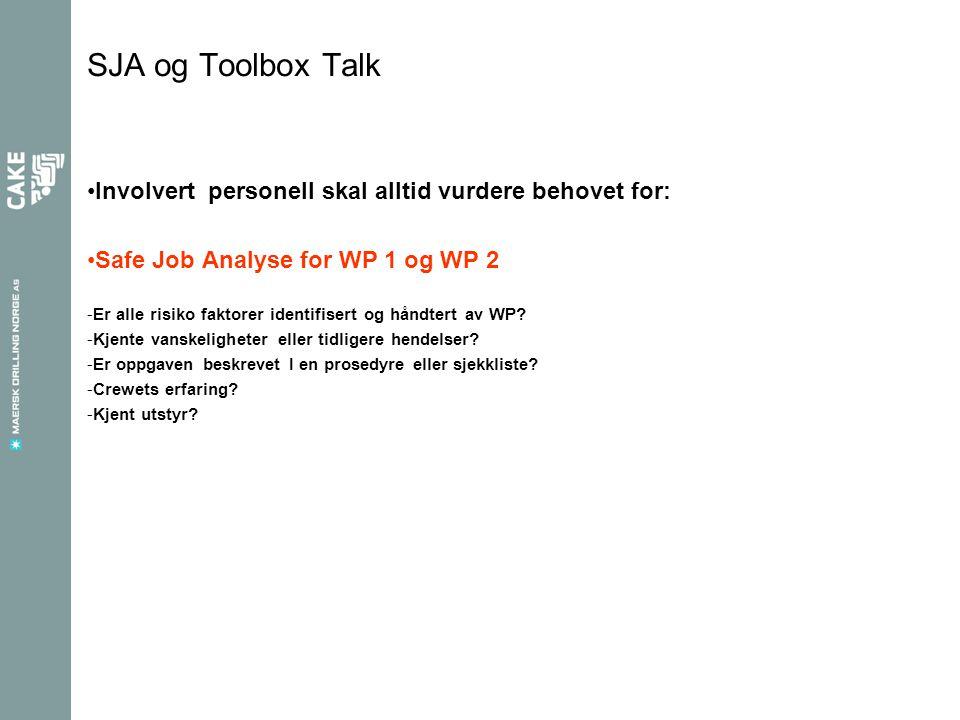 SJA og Toolbox Talk •Involvert personell skal alltid vurdere behovet for: •Safe Job Analyse for WP 1 og WP 2 -Er alle risiko faktorer identifisert og håndtert av WP.