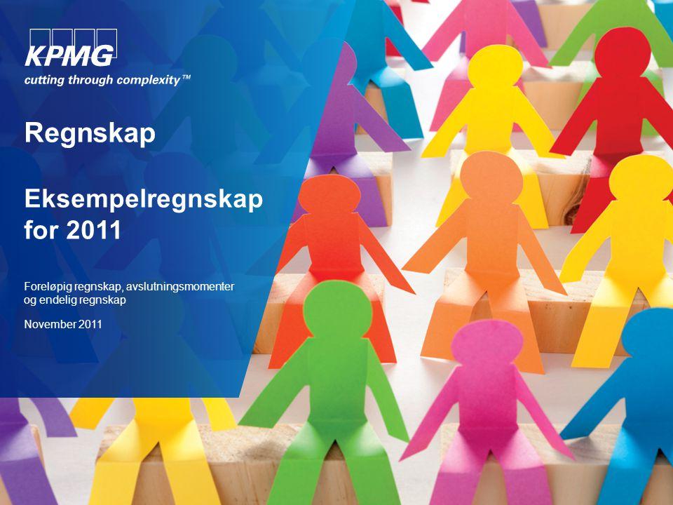 Regnskap Eksempelregnskap for 2011 Foreløpig regnskap, avslutningsmomenter og endelig regnskap November 2011