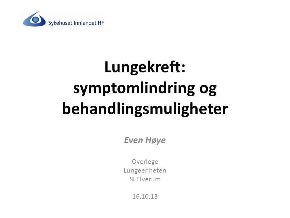 Lungekreft: symptomlindring og behandlingsmuligheter Even Høye Overlege Lungeenheten SI Elverum 16.10.13