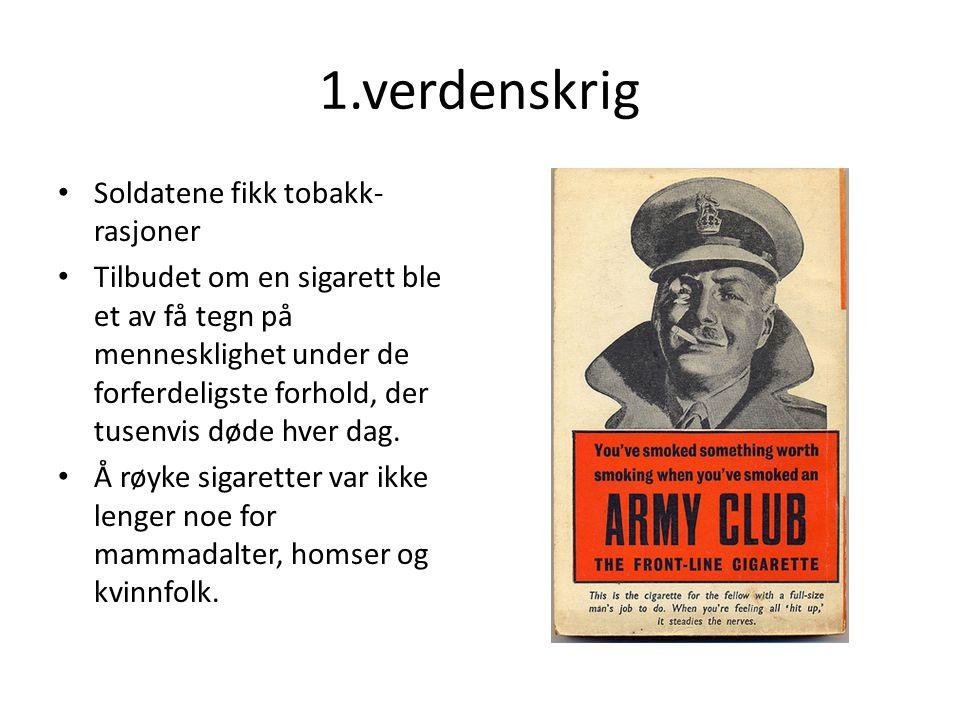 1.verdenskrig • Soldatene fikk tobakk- rasjoner • Tilbudet om en sigarett ble et av få tegn på mennesklighet under de forferdeligste forhold, der tuse