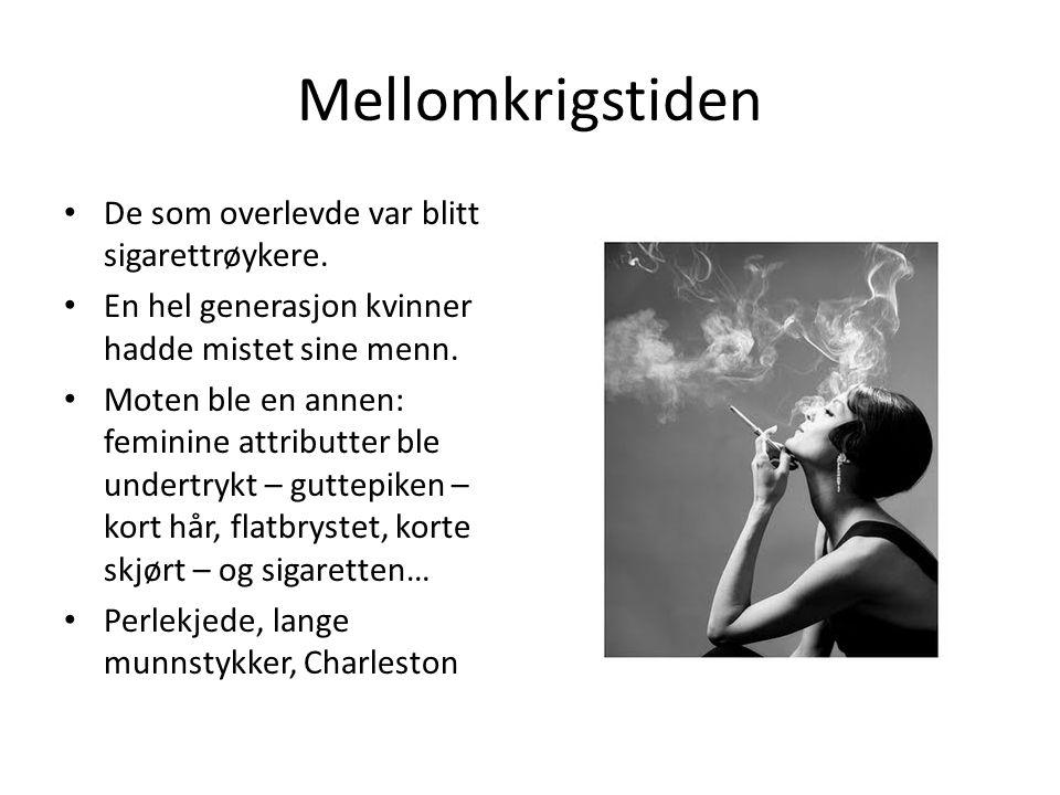 Mellomkrigstiden • De som overlevde var blitt sigarettrøykere. • En hel generasjon kvinner hadde mistet sine menn. • Moten ble en annen: feminine attr