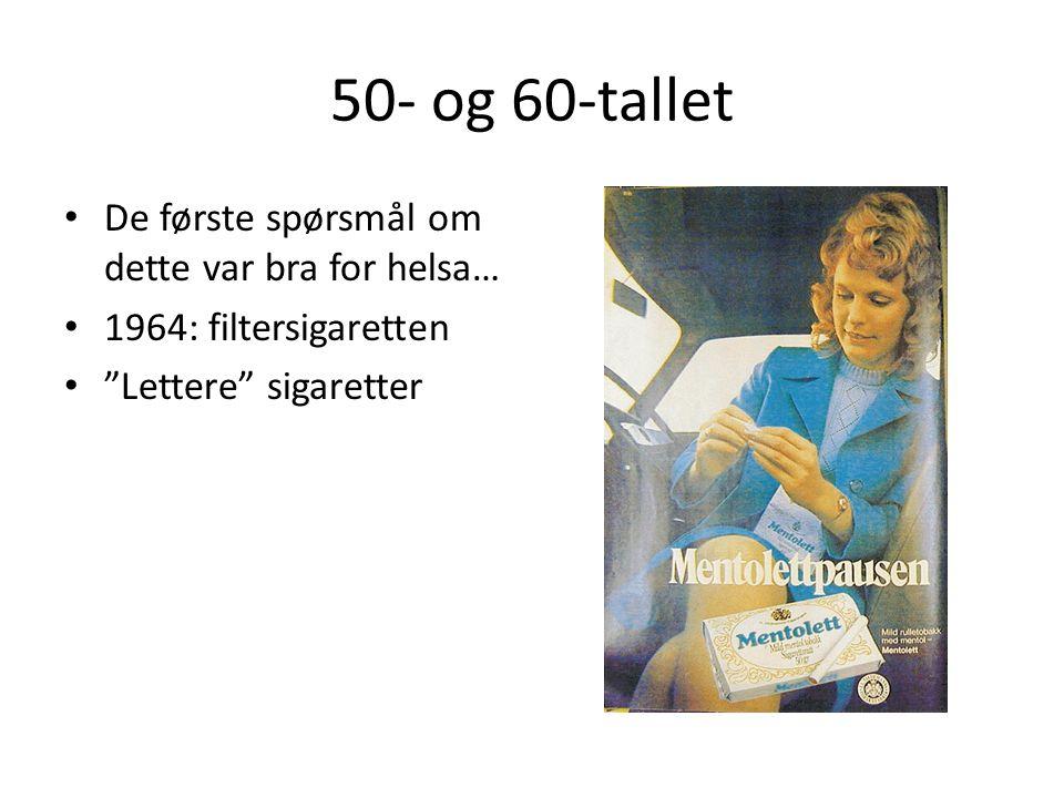"""50- og 60-tallet • De første spørsmål om dette var bra for helsa… • 1964: filtersigaretten • """"Lettere"""" sigaretter"""