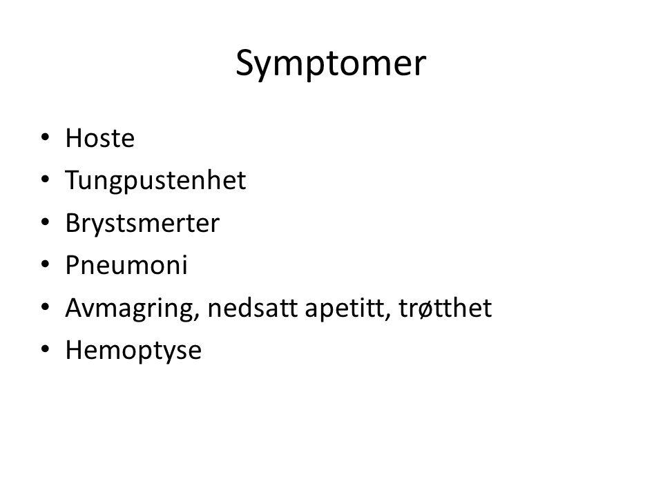 Symptomer • Hoste • Tungpustenhet • Brystsmerter • Pneumoni • Avmagring, nedsatt apetitt, trøtthet • Hemoptyse
