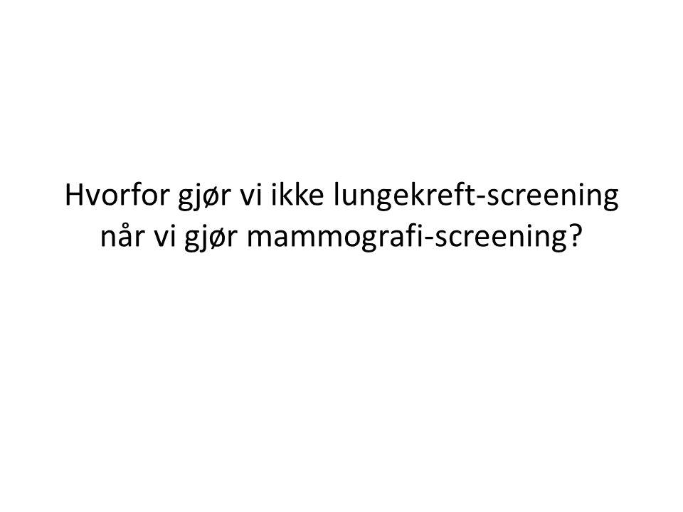 Hvorfor gjør vi ikke lungekreft-screening når vi gjør mammografi-screening?