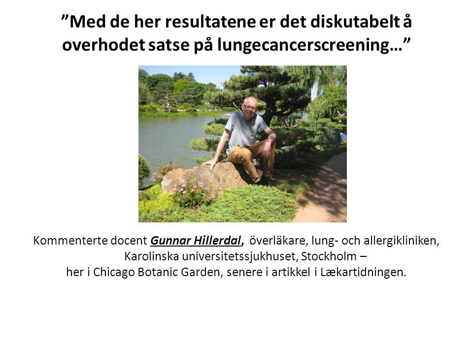 """""""Med de her resultatene er det diskutabelt å overhodet satse på lungecancerscreening…"""" Kommenterte docent Gunnar Hillerdal, överläkare, lung- och alle"""