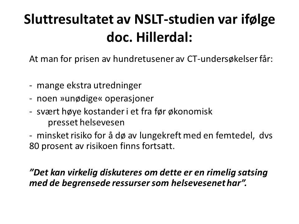 Sluttresultatet av NSLT-studien var ifølge doc. Hillerdal: At man for prisen av hundretusener av CT-undersøkelser får: - mange ekstra utredninger - no