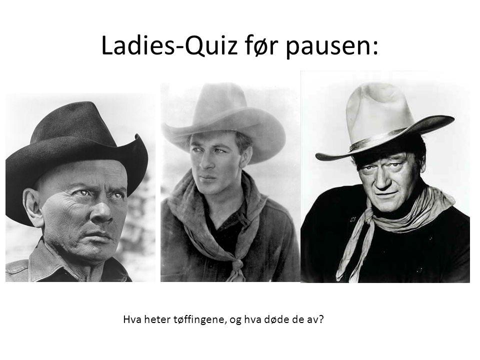 Ladies-Quiz før pausen: Hva heter tøffingene, og hva døde de av?