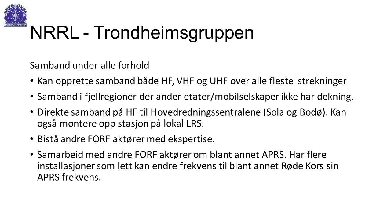 NRRL - Trondheimsgruppen Samband under alle forhold • Kan opprette samband både HF, VHF og UHF over alle fleste strekninger • Samband i fjellregioner