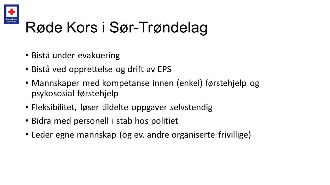 Røde Kors i Sør-Trøndelag • Bistå under evakuering • Bistå ved opprettelse og drift av EPS • Mannskaper med kompetanse innen (enkel) førstehjelp og ps