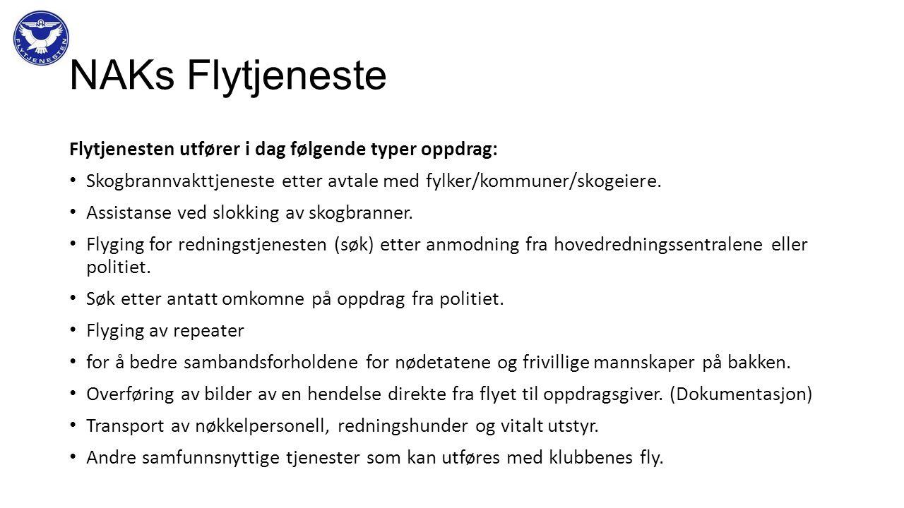 NAKs Flytjeneste Flytjenesten utfører i dag følgende typer oppdrag: • Skogbrannvakttjeneste etter avtale med fylker/kommuner/skogeiere. • Assistanse v