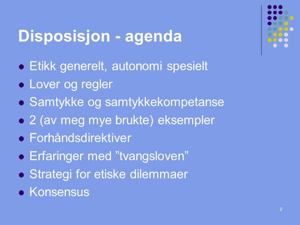2 Disposisjon - agenda  Etikk generelt, autonomi spesielt  Lover og regler  Samtykke og samtykkekompetanse  2 (av meg mye brukte) eksempler  Forh