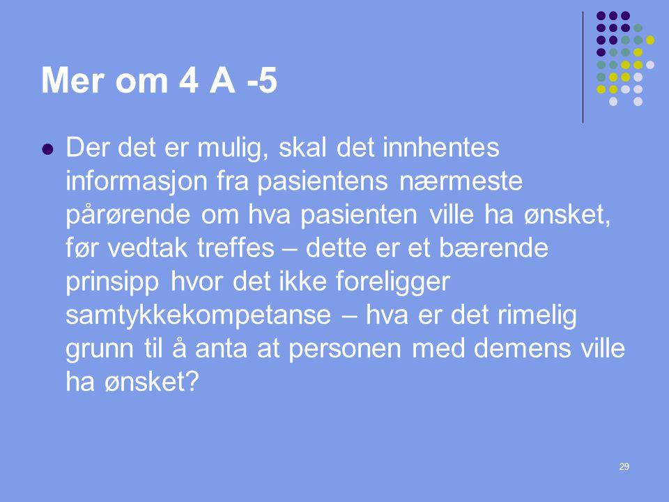 29 Mer om 4 A -5  Der det er mulig, skal det innhentes informasjon fra pasientens nærmeste pårørende om hva pasienten ville ha ønsket, før vedtak tre