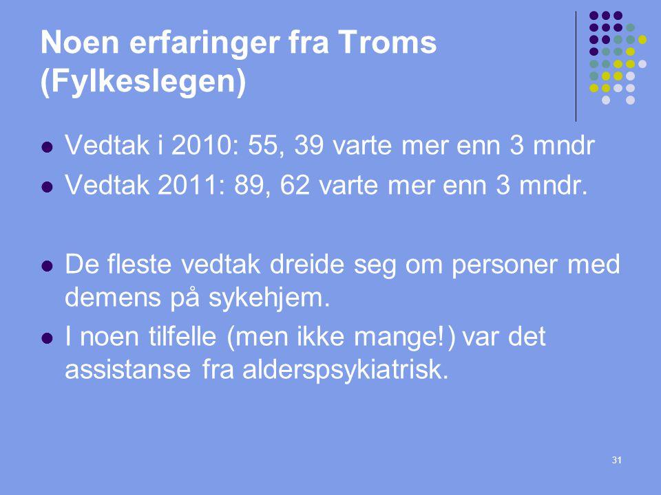 31 Noen erfaringer fra Troms (Fylkeslegen)  Vedtak i 2010: 55, 39 varte mer enn 3 mndr  Vedtak 2011: 89, 62 varte mer enn 3 mndr.  De fleste vedtak