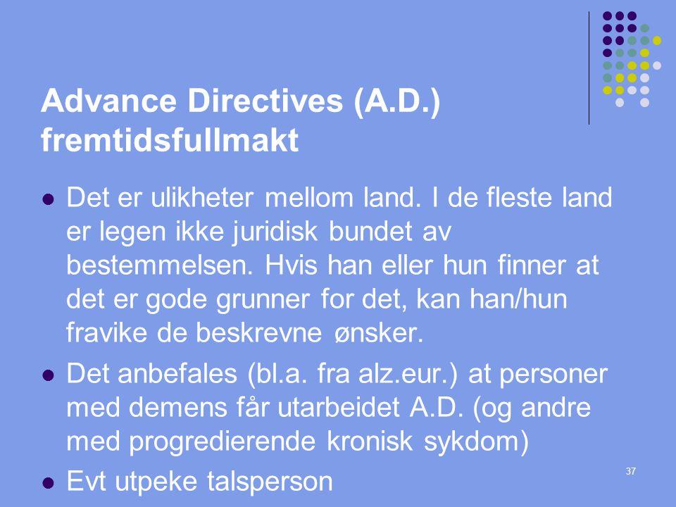 37 Advance Directives (A.D.) fremtidsfullmakt  Det er ulikheter mellom land. I de fleste land er legen ikke juridisk bundet av bestemmelsen. Hvis han