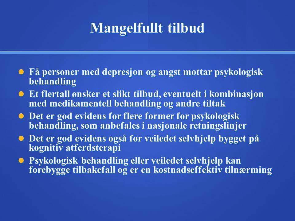 Mangelfullt tilbud  Få personer med depresjon og angst mottar psykologisk behandling  Et flertall ønsker et slikt tilbud, eventuelt i kombinasjon me