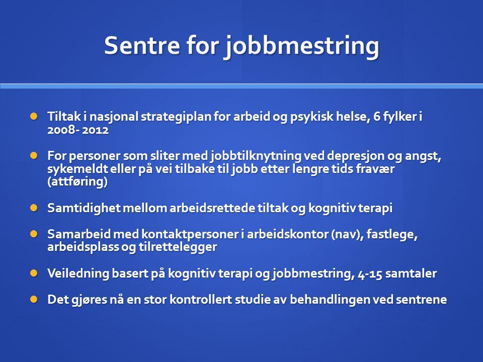 Sentre for jobbmestring  Tiltak i nasjonal strategiplan for arbeid og psykisk helse, 6 fylker i 2008- 2012  For personer som sliter med jobbtilknytn
