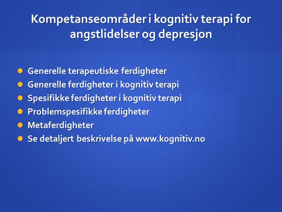 Kompetanseområder i kognitiv terapi for angstlidelser og depresjon  Generelle terapeutiske ferdigheter  Generelle ferdigheter i kognitiv terapi  Sp