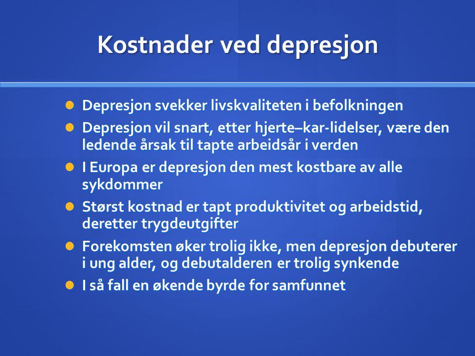 Kostnader ved depresjon  Depresjon svekker livskvaliteten i befolkningen  Depresjon vil snart, etter hjerte–kar-lidelser, være den ledende årsak til