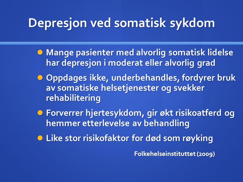 Depresjon ved somatisk sykdom  Mange pasienter med alvorlig somatisk lidelse har depresjon i moderat eller alvorlig grad  Oppdages ikke, underbehand