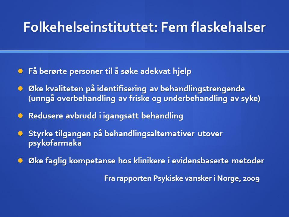 Folkehelseinstituttet: Fem flaskehalser  Få berørte personer til å søke adekvat hjelp  Øke kvaliteten på identifisering av behandlingstrengende (unn