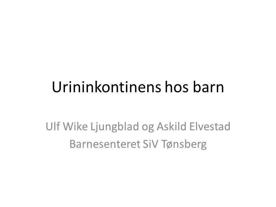 Urininkontinens hos barn Ulf Wike Ljungblad og Askild Elvestad Barnesenteret SiV Tønsberg