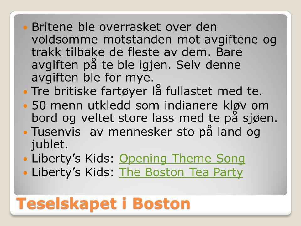 Teselskapet i Boston  Britene ble overrasket over den voldsomme motstanden mot avgiftene og trakk tilbake de fleste av dem.