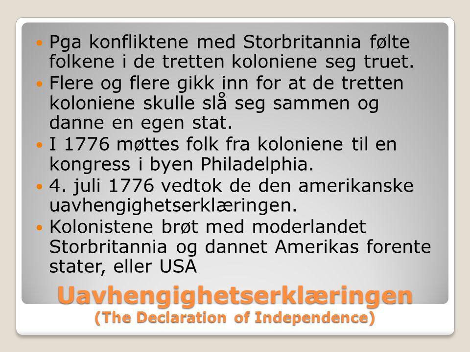 Uavhengighetserklæringen (The Declaration of Independence)  Pga konfliktene med Storbritannia følte folkene i de tretten koloniene seg truet.