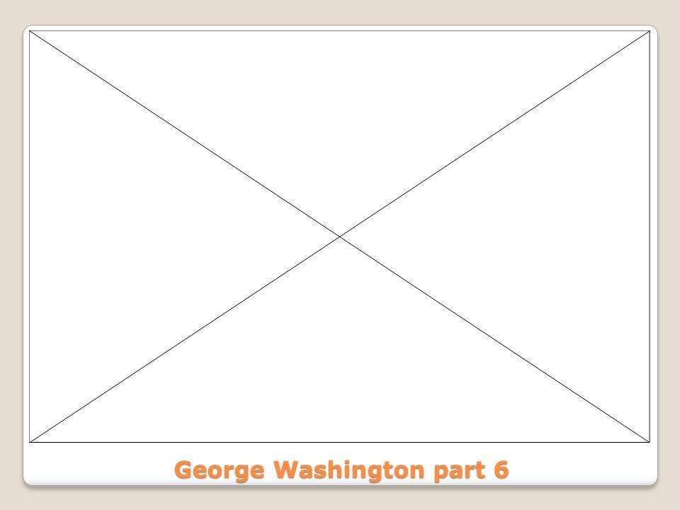 George Washington part 6